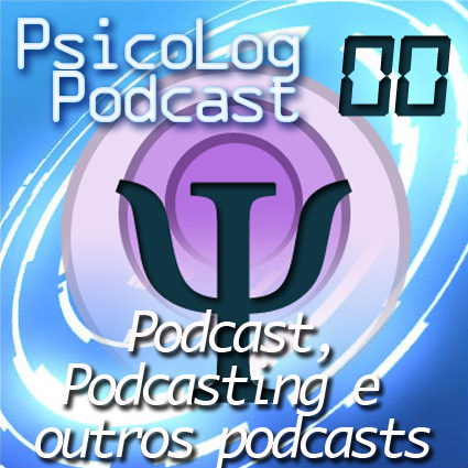 Psicolog Podcast 00 - Podcasts, Podcasting e outros podcasts