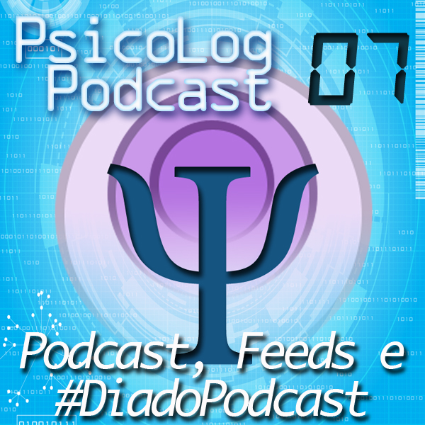 PsicoLog 07 - Podcast, Feeds e #DiadoPodcast